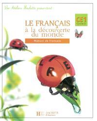Le français à la découverte du monde CE1, cycle 2 : manuel de français