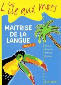 Maîtrise de la langue, cycle 3 : grammaire, orthographe, conjugaison, vocabulaire