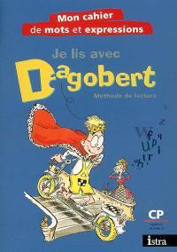 Je lis avec Dagobert, méthode de lecture CP, cycle 2 niveau 2 : mon cahier de mots et expressions