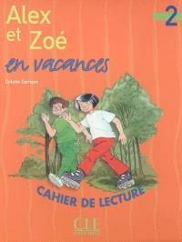 Alex et Zoé en vacances : cahier de lecture , niveau 2