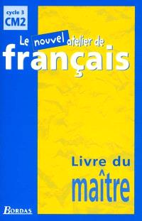 Le nouvel atelier de français, cycle 3, CM2 : livre du maître