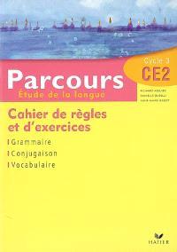 Parcours, étude de la langue CE2, cycle 3 : cahier de règles et d'exercices : grammaire, conjugaison, vocabulaire