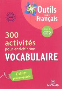 300 activités pour enrichir son vocabulaire, cycle 3 CE2 : conforme aux programmes 2008