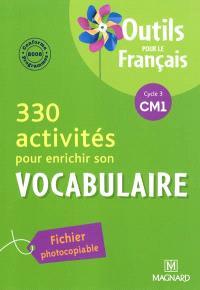 330 activités pour enrichir son vocabulaire, cycle 3 CM1 : conforme aux programmes 2008