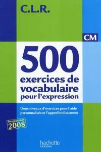 500 exercices de vocabulaire pour l'expression, CM : deux niveaux d'exercices pour l'aide personnalisée et l'approfondissement
