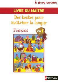 A livre ouvert CM1, cycle 3 : français, des textes pour maîtriser la langue : livre du maître