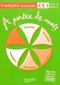 A portée de mots, français CE1 cycle 2 niveau 3 : livre du maître