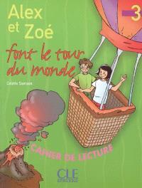 Alex et Zoé font le tour du monde : cahier de lecture, niveau 3