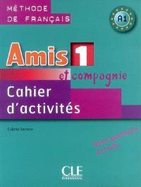 Amis et compagnie 1, méthode de français, A1 : cahier d'activités
