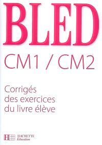 Bled CM1-CM2 : corrigés des exercices du livre de l'élève