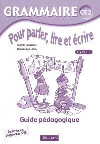Grammaire pour parler, lire et et écrire CE2, cycle 3 : guide pédagogique, conforme aux programmes 2008