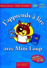 J'apprends à lire avec Mini-Loup, CP, cycle 2 niveau 2 : méthode de lecture : cahier d'activités 1