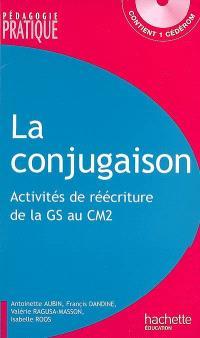 La conjugaison : 110 activités de réécriture de la GS au CM2