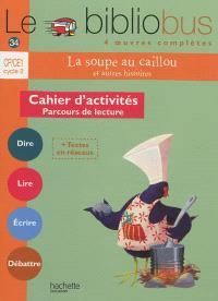 Le bibliobus 4 oeuvres complètes, CP-CE1 cycle 2 : La soupe au caillou, et autres histoires : cahier d'activités, parcours de lecture
