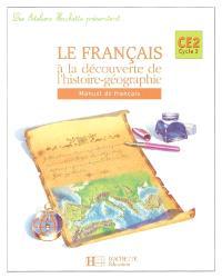 Le français à la découverte de l'histoire-géographie CE2, cycle 3 : manuel de français