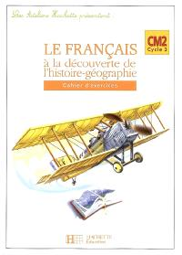 Le français à la découverte de l'histoire-géographie CM2 cycle 3 : cahier d'exercices