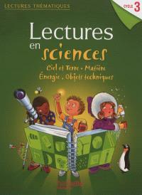 Lectures en sciences cycle 3 : ciel et terre, matière, énergie, objets techniques