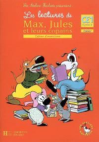 Les lectures de Max, Jules et leurs copains CE1, cycle 2 : cahier d'exercices