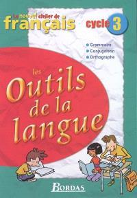 Les outils de la langue, cycle 3 : grammaire, conjugaison, orthographe : manuel de l'élève