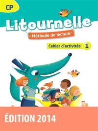 Litournelle CP, méthode de lecture : cahier d'activités. Volume 1