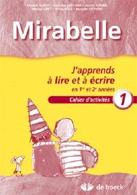 Mirabelle : j'apprends à lire et à écrire. Volume 1, Cahier : j'apprends à lire et à écrire en 1re et 2e années
