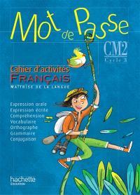 Mot de passe, français, maîtrise de la langue, CM2 cycle 3 : cahier d'activités