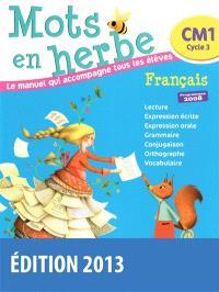 Mots en herbe, français, CM1, cycle 3 : le manuel qui accompagne tous les élèves : programmes 2008
