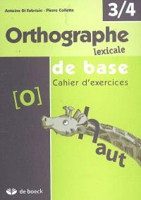 Orthographe lexicale de base, 3-4 : cahier d'exercices