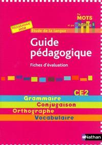 Par mots et par phrases : guide pédagogique CE2, fiches d'évaluation, programme 2008 : étude de la langue, grammaire, conjugaison, orthographe, vocabulaire