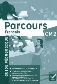 Parcours français, histoire des arts CM2, conforme au socle commun et aux nouveaux programmes : guide pédagogique