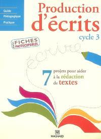 Production d'écrits cycle 3 : 7 projets pour aider à la rédaction de textes
