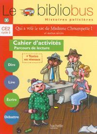 Qui a volé le sac de madame Choumpette ? : et autres récits : cahier d'activités, parcours de lecture, CE2 cycle 3