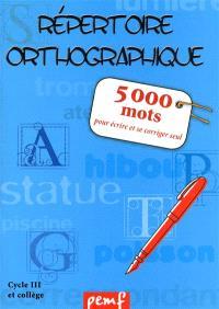 Répertoire orthographique, cycle 3 et collège : 5.000 mots pour écrire et se corriger seul