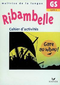 Ribambelle, maîtrise de la langue GS, cycle 2 : cahier d'activités, Gare au hibou !