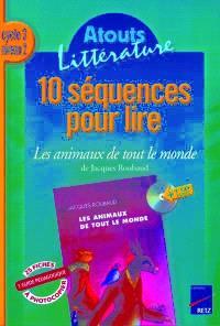 10 séquences pour lire Les animaux de tout le monde de Jacques Roubaud, cycle 3 niveau 2 : guide pédagogique