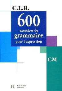 600 exercices de grammaire, CM : livre de l'élève