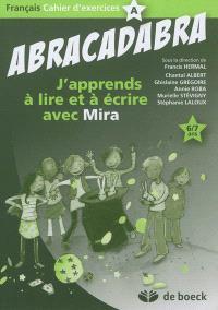 Abracadabra : j'apprends à lire et à écrire avec Mira : français, cahier d'exercices, 6-7 ans. Volume A