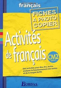 Activités de français, CM2 cycle 3 : le nouvel atelier de français : des activités pour dire, lire, écrire, analyser le fonctionnement des textes et de la langue écrite
