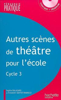 Autres scènes de théâtre pour l'école, cycle 3