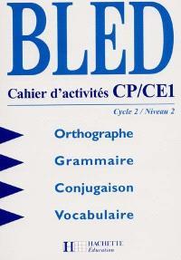 Bled CP, CE1, cycle 2 niveau 2 : orthographe, grammaire, conjugaison vocabulaire : cahier d'activités