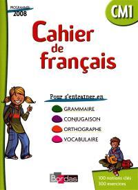 Cahier de français CM1 : cahier d'exercices : grammaire, conjugaison, orthographe, vocabulaire, programme 2008