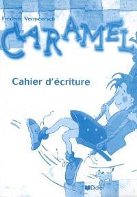 Caramel : cahier d'ecriture