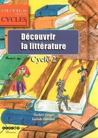 Découvrir la littérature, cycle 2