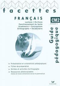 Facettes : français CM2, cycle 3 : guide pédagogique