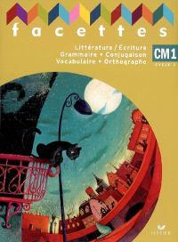 Français CM1, cycle 3 : littérature-écriture, grammaire, conjugaison, vocabulaire, orthographe