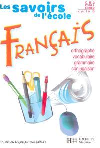 Français, cycle 3, CE2, CM1, CM2 : grammaire, orthographe, vocabulaire, conjugaison : nouveau programme