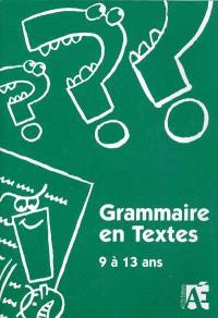 Grammaire en textes : 69 activités de langue pour apprivoiser la grammaire chez les enfants de 9 à 13 ans