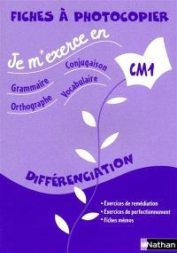 Je m'exerce en grammaire, conjugaison, orthographe, vocabulaire : CM1 : fiches à photocopier