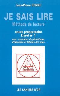 Je sais lire : méthode de lecture, cours préparatoire livret n°1 : avec exercices de phonétique, d'élocution et tableau des sons