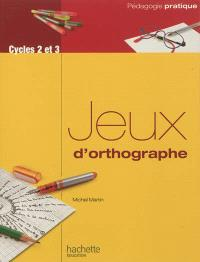 Jeux d'orthographe : cycles 2 et 3